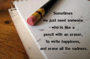 Sometimes-we-just-need-someone-who-is-like-a-pencil-with-an-eraser-to-write-happiness-and-erase-all-the-sadness